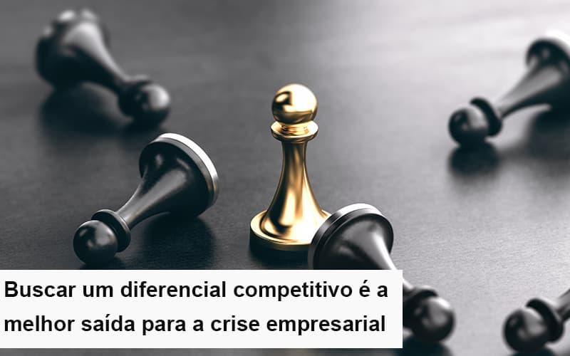 Diferencial Competitivo: Do Que A Sua Empresa Precisa Na Crise?