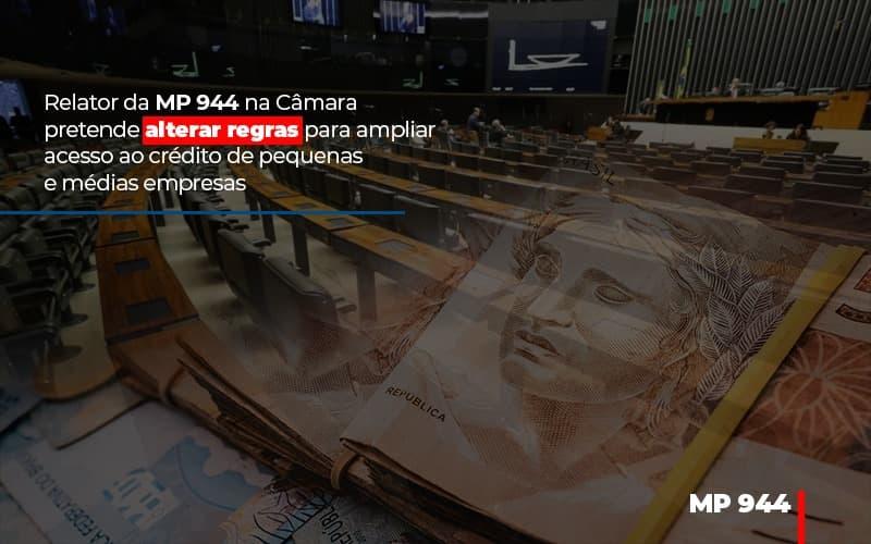 Relator Da MP 944 Na Câmara Pretende Alterar Regras Para Ampliar Acesso Ao Crédito De Pequenas E Médias Empresas