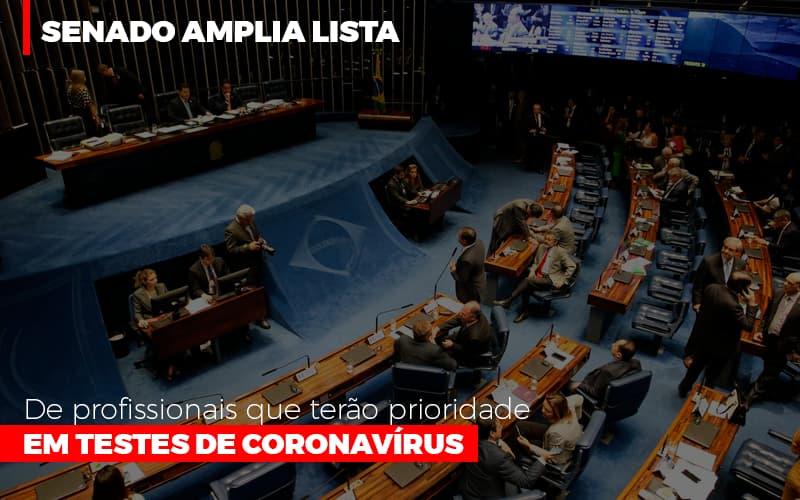 Senado-amplia-lista-de-profissionais-que-terao-prioridade-em-testes-de-coronavirus