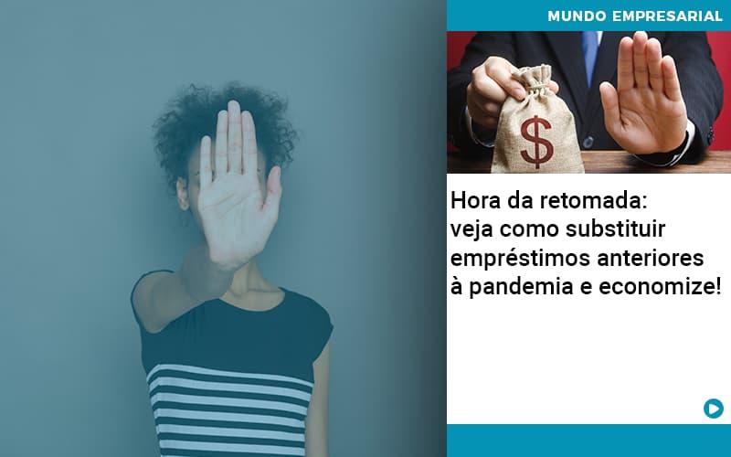 Hora Da Retomada Veja Como Substituir Emprestimos Anteriores A Pandemia E Economize - Organização Contábil Lawini