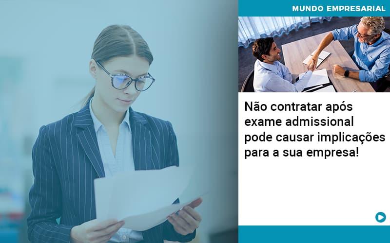 Nao Contratar Apos Exame Admissional Pode Causar Implicacoes Para Sua Empresa - Organização Contábil Lawini