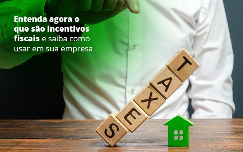 Entenda Agora O Que Sao Incentivos Fiscais E Saiba Como Usar Em Sua Empresa Post 1 - Organização Contábil Lawini