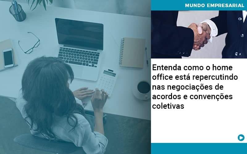 Entenda Como O Home Office Está Repercutindo Nas Negociações De Acordos E Convenções Coletivas - Organização Contábil Lawini