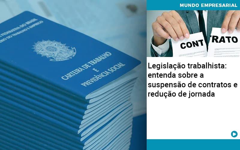 Legislacao Trabalhista Entenda Sobre A Suspensao De Contratos E Reducao De Jornada - Organização Contábil Lawini