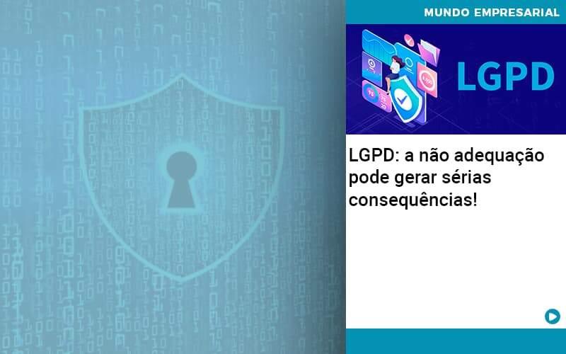 Lgpd A Nao Adequacao Pode Gerar Serias Consequencias - Organização Contábil Lawini