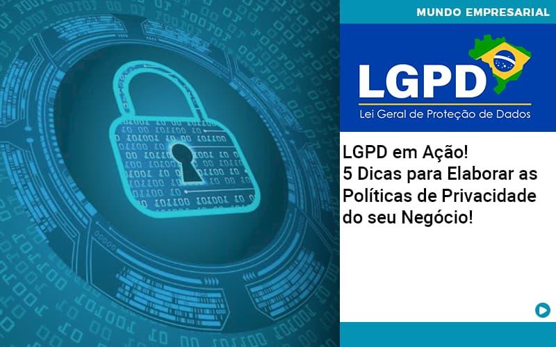 Lgpd Em Acao 5 Dicas Para Elaborar As Politicas De Privacidade Do Seu Negocio - Organização Contábil Lawini