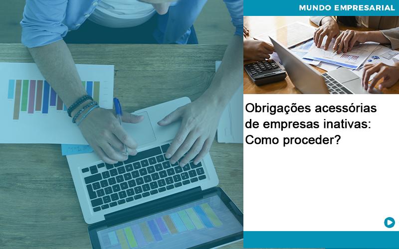 Obrigacoes Acessorias De Empresas Inativas Como Proceder - Organização Contábil Lawini