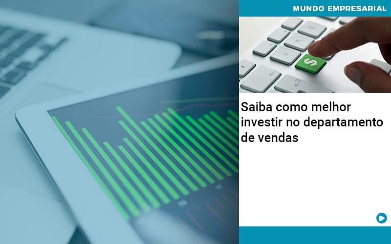 Saiba Como Melhor Investir No Departamento De Vendas - Organização Contábil Lawini