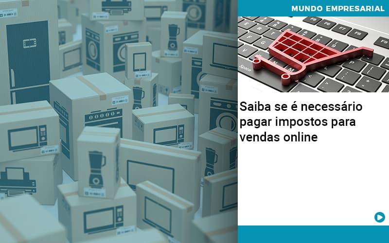 Saiba Se E Necessario Pagar Impostos Para Vendas Online - Organização Contábil Lawini