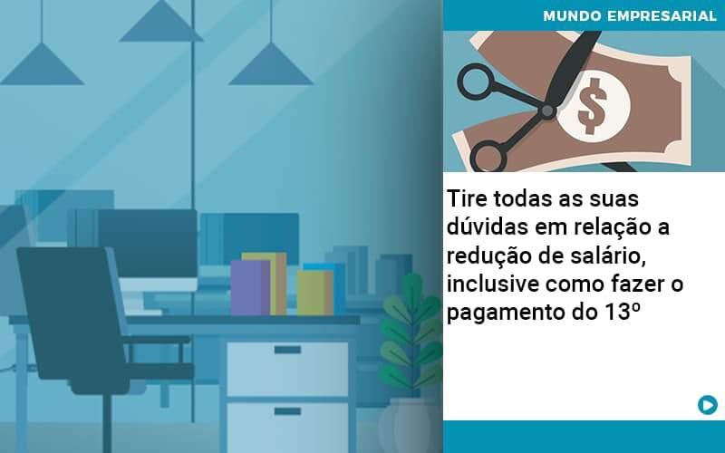 Tire Todas As Suas Duvidas Em Relacao A Reducao De Salario Inclusive Como Fazer O Pagamento Do 13 - Organização Contábil Lawini