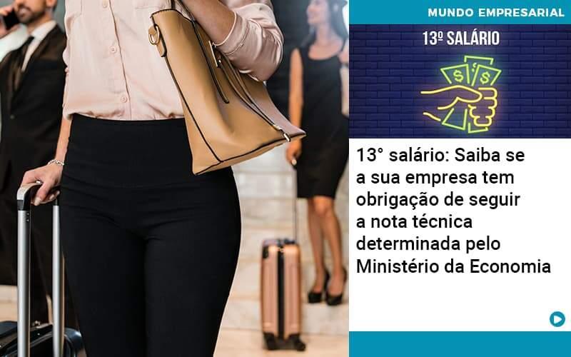 13 Salario Saiba Se A Sua Empresa Tem Obrigacao De Seguir A Nota Tecnica Determinada Pelo Ministerio Da Economica - Organização Contábil Lawini