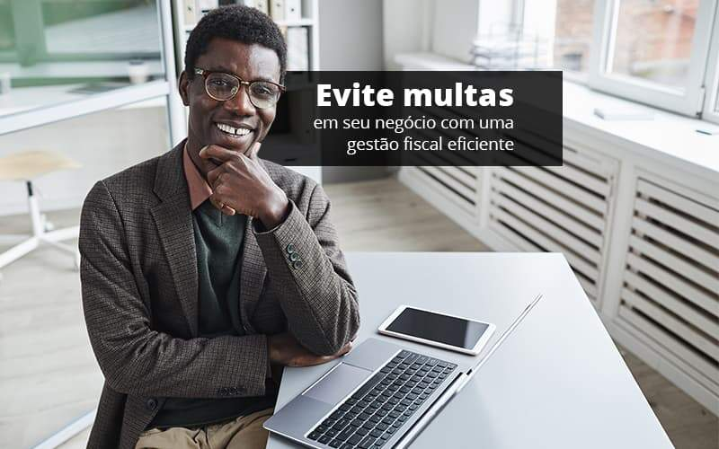 Evite Multas Em Seu Negocio Com Uma Gestao Fiscal Eficiente Post 1 - Organização Contábil Lawini