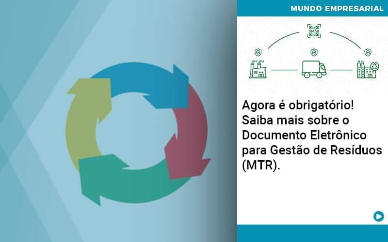 Agora E Obrigatorio Saiba Mais Sobre O Documento Eletronico Para Gestao De Residuos Mtr - Organização Contábil Lawini