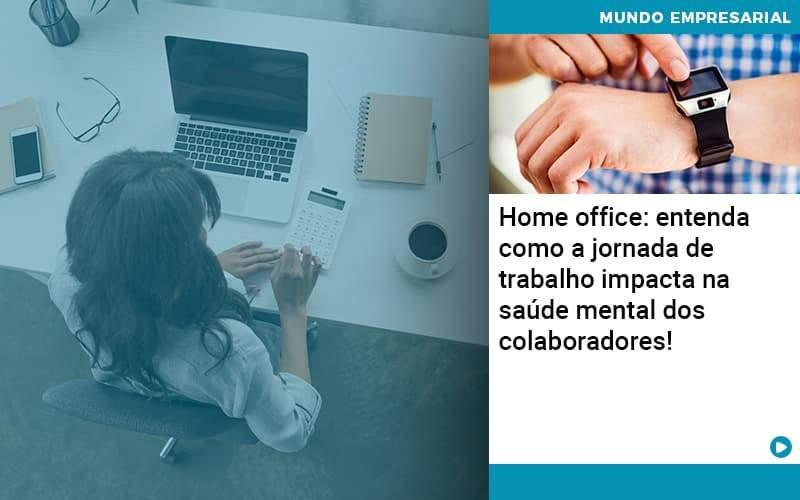 Home Office Entenda Como A Jornada De Trabalho Impacta Na Saude Mental Dos Colaboradores - Organização Contábil Lawini
