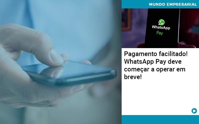 Pagamento Facilitado Whatsapp Pay Deve Comecar A Operar Em Breve - Organização Contábil Lawini