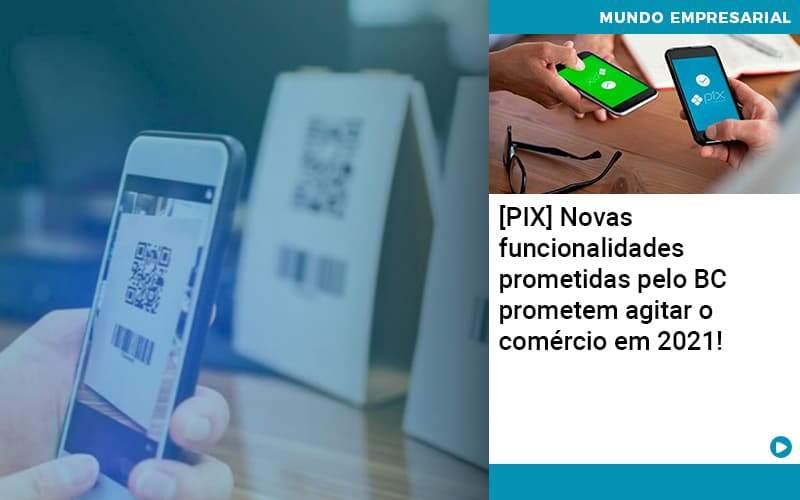 Pix Bc Promete Saque No Comercio E Compras Offline Para 2021 - Organização Contábil Lawini