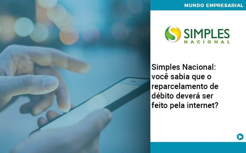 Simples Nacional Voce Sabia Que O Reparcelamento De Debito Devera Ser Feito Pela Internet - Organização Contábil Lawini