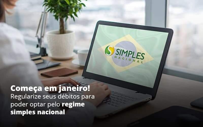 Comeca Em Janeiro Regularize Seus Debitos Para Optar Pelo Regime Simples Nacional Post 1 - Organização Contábil Lawini