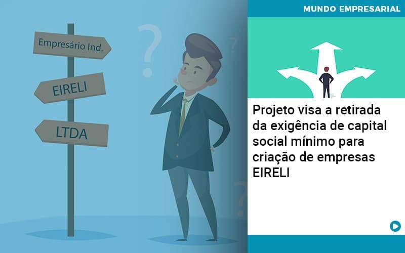 Projeto Visa A Retirada Da Exigência De Capital Social Mínimo Para Criação De Empresas Eireli - Organização Contábil Lawini
