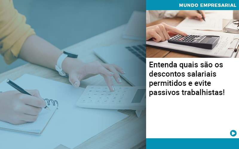 Entenda Quais Sao Os Descontos Salariais Permitidos E Evite Passivos Trabalhistas - Organização Contábil Lawini