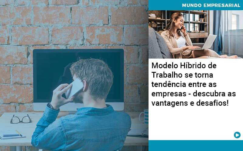 Modelo Hibrido De Trabalho Se Torna Tendencia Entre As Empresas Descubra As Vantagens E Desafios - Organização Contábil Lawini
