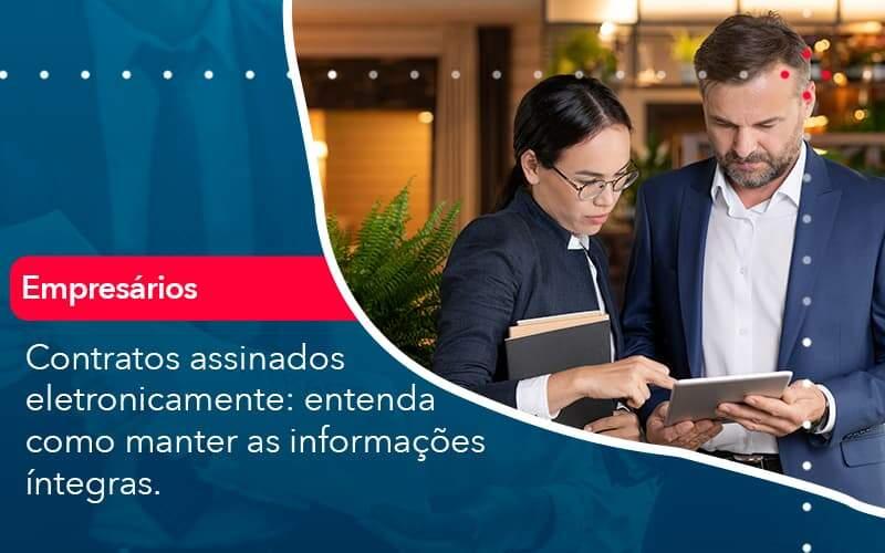 Contratos Assinados Eletronicamente: Entenda Como Manter As Informações íntegras.