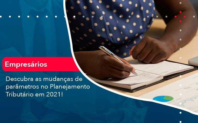 Descubra As Mudancas De Parametros No Planejamento Tributario Em 2021 1 - Organização Contábil Lawini