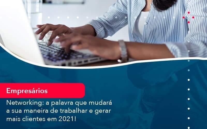 Networking A Palavra Que Mudara A Sua Maneira De Trabalhar E Gerar Mais Clientes Em 202 1 - Organização Contábil Lawini