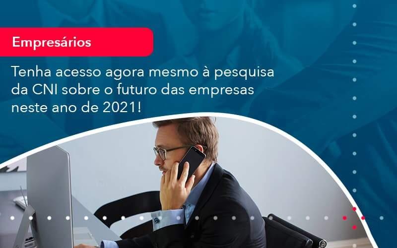 Tenha Acesso Agora Mesmo A Pesquisa Da Cni Sobre O Futuro Das Empresas Neste Ano De 2021 1 - Organização Contábil Lawini