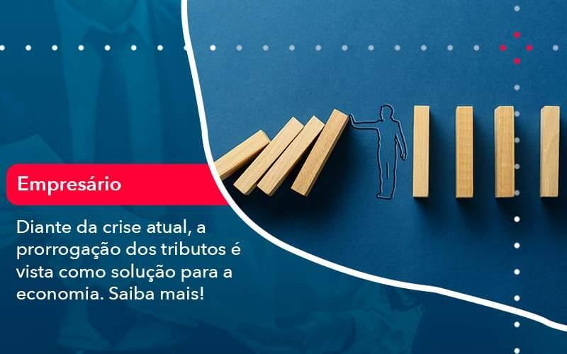 Diante Da Crise Atual A Prorrogacao Dos Tributos E Vista Como Solucao Para A Economia 1 - Organização Contábil Lawini