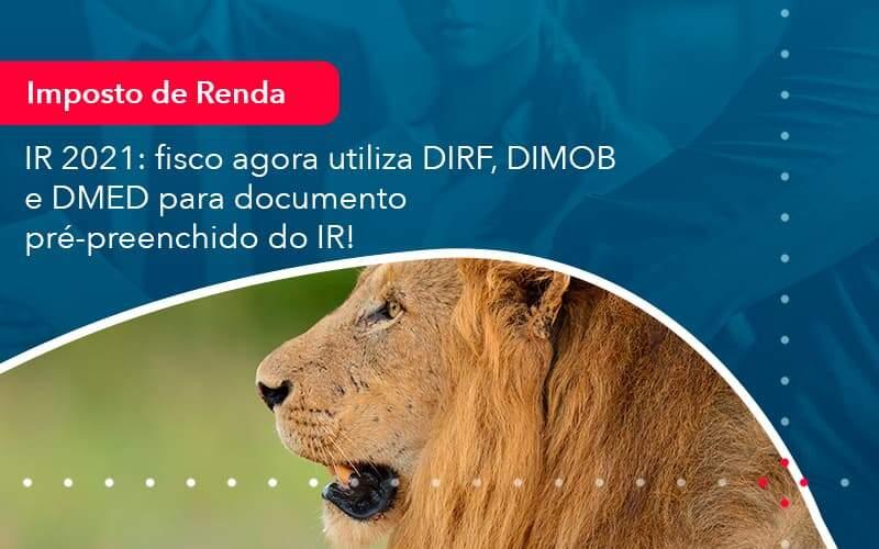 IR 2021: Fisco Agora Utiliza DIRF, DIMOB E DMED Para Documento Pré-preenchido Do IR!