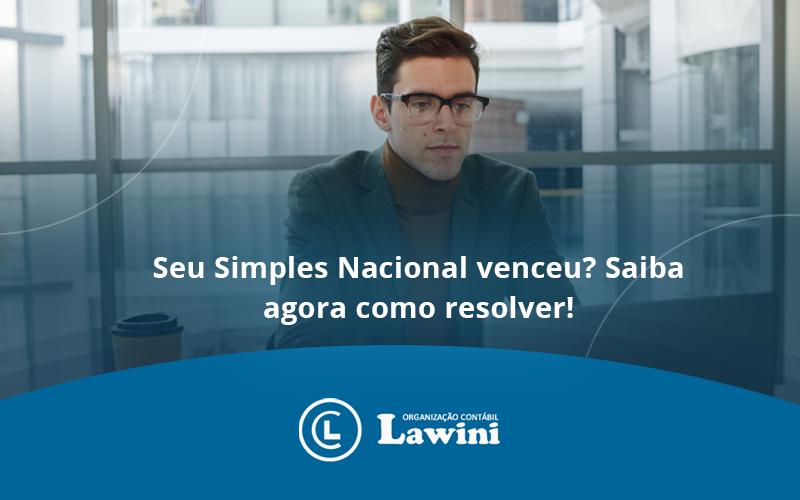 Seu Simples Nacional Venceu Saiba Agora Como Resolver Lawini - Organização Contábil Lawini