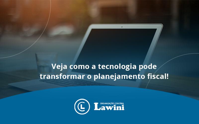Veja Como A Tecnologia Pode Transformar O Planejamento Fiscal!