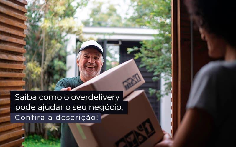Saiba Como O Overdelivery Pode Ajudar O Seu Negocio Post 1 - Organização Contábil Lawini