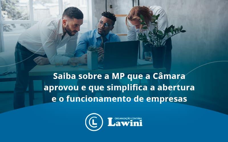 Saiba Mais Sobre A Mp Que A Câmara Aprovou E Que Simplifica A Abertura E O Funcionamento De Empresas Lawini - Organização Contábil Lawini