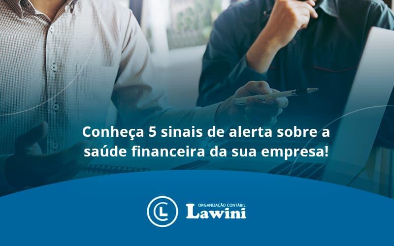 Conheca 5 Sinais De Alerta Sobre A Saude Financeira Da Sua Empresa Lawini - Organização Contábil Lawini