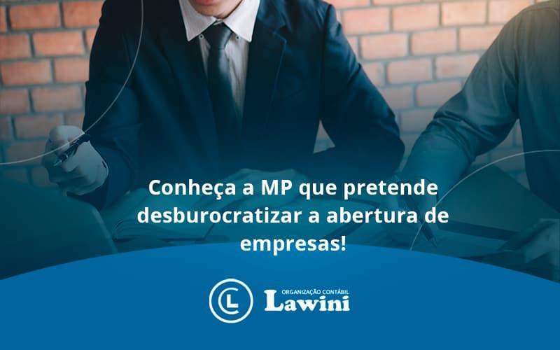 Conheca A Mp Que Pretende Desburocratizar A Abertura De Empresa Lawini - Organização Contábil Lawini