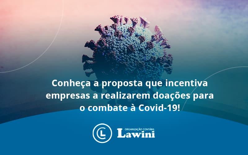 Conheca A Proposta Que Incentiva Empresas A Realizarem Doacoes Para O Combate A Covid 19 Lawini - Organização Contábil Lawini