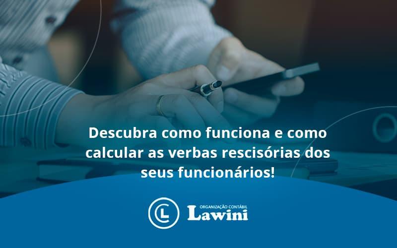 Descubra Como Funciona E Como Calcular As Verbas Recisorias Dos Seus Funcionarios Lawini - Organização Contábil Lawini