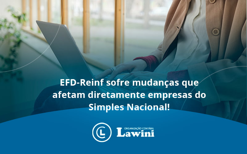 Efd Reinf Sofre Mudancas Que Afetam Diretamente Empresas Do Simples Nacional Lawini - Organização Contábil Lawini