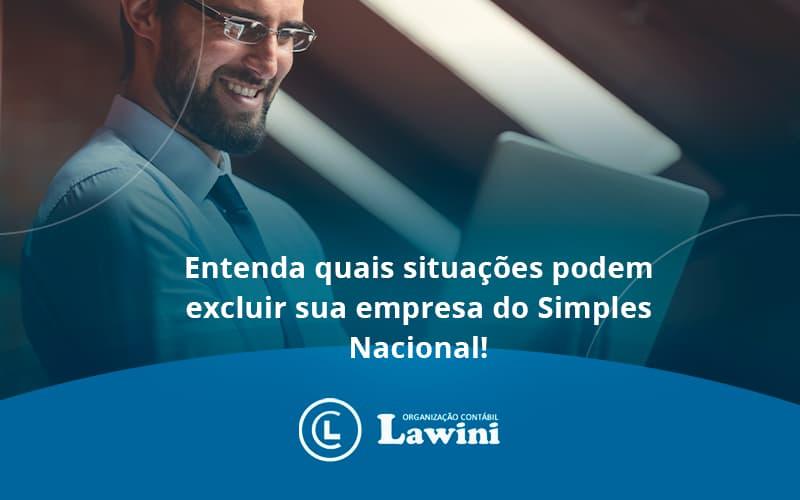 Entenda Quais Situacoes Podem Excluir Sua Empresa Do Simples Nacional Lawini - Organização Contábil Lawini