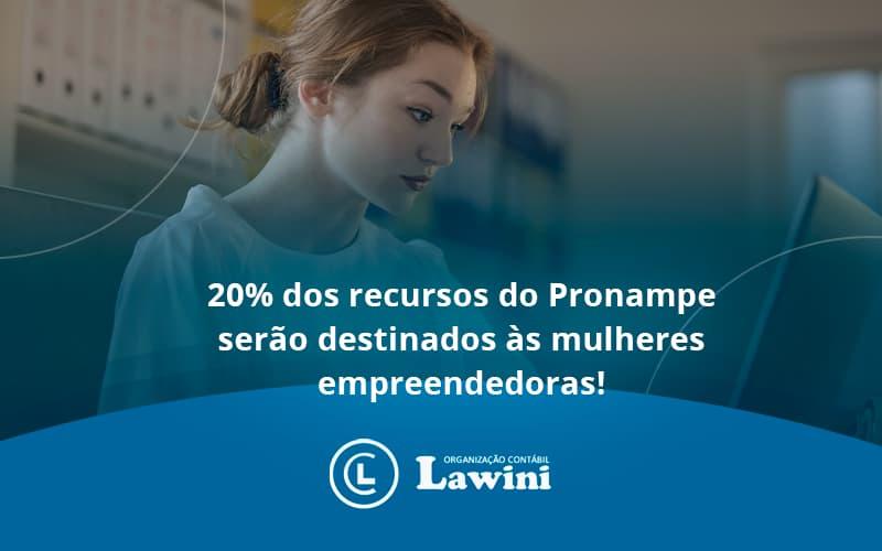 20% Dos Recursos Do Pronampe Serão Destinados às Mulheres Empreendedoras Lawini Contabilidade - Organização Contábil Lawini