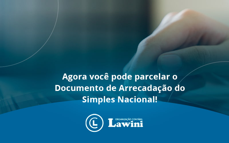 Agora Você Pode Parcelar O Documento De Arrecadação Do Simples Nacional! Lawini Contabilidade - Organização Contábil Lawini
