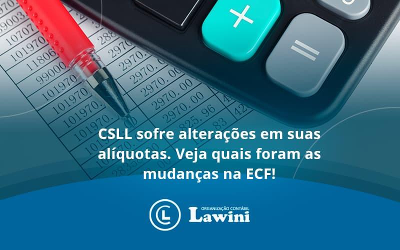 Csll Sofre Alterações Em Suas Alíquotas. Veja Quais Foram As Mudanças Na Ecf! Lawini Contabilidade - Organização Contábil Lawini
