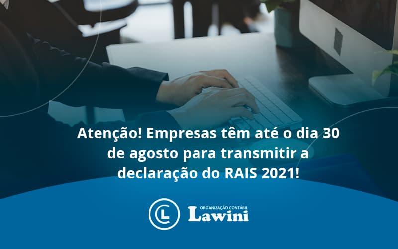 Empresas Têm Até O Dia 30 De Agosto Para Transmitir A Declaração Do Rais 2021 Lawini Contabilidade - Organização Contábil Lawini