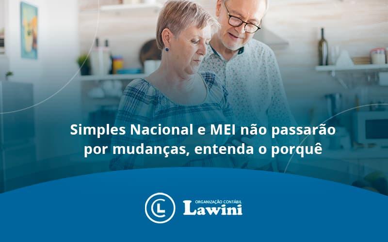 Simples Nacional E Mei Não Passarão Por Mudanças, Entenda O Porquê Lawini Contabilidade - Organização Contábil Lawini