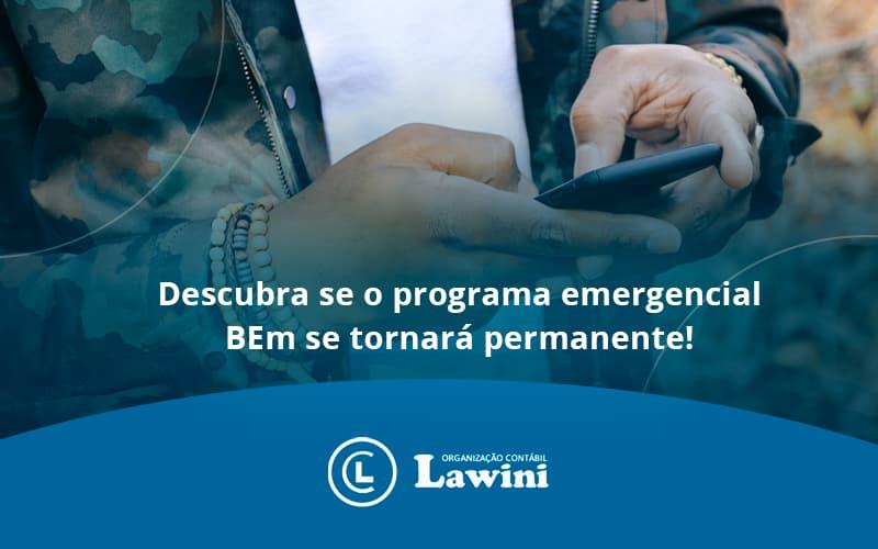 Descubra Se O Programa Emergencial Bem Se Tornara Permanente Lawini Contabilidade - Organização Contábil Lawini