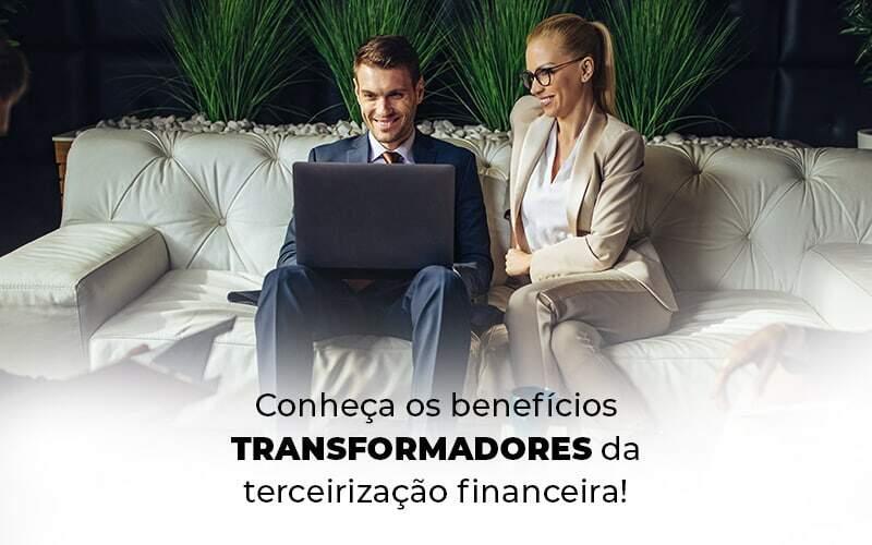 Conheca Os Beneficios Transformadores Da Terceirizacao Financeira Blog 1 - Organização Contábil Lawini