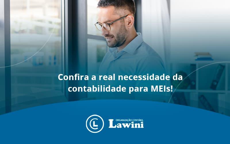 Confira A Real Necessidade Da Contabilidade Para Meis Lawini Contabilidade - Organização Contábil Lawini