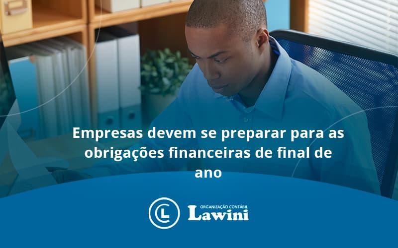 Empresas Devem Se Preparar Para As Obrigações Financeiras De Final De Ano Lawini Contabilidade - Organização Contábil Lawini
